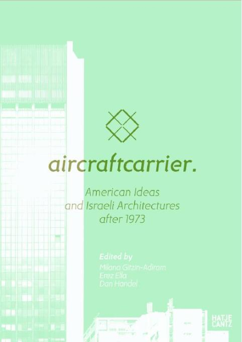 Aircraftcarrier – American Ideas and Israeli Architecture after 1973, published by Hatje Cantz