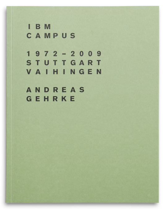 IBM Campus 1972-2009; Stuttgart, Vaihingen; Drittel Books, numbered edition of 300 (Photo: Andreas Gehrke / Drittel Books).