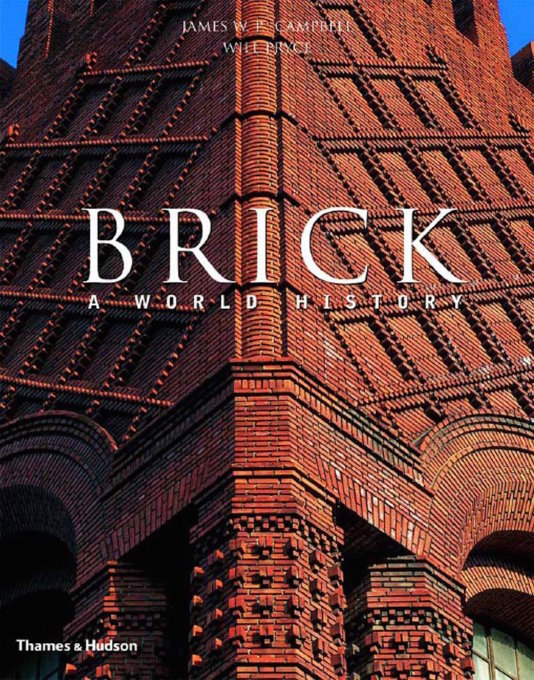 """Brick: A World History""' James W. P. Campbell and Will Pryce (Thames & Hudson, 2003)"